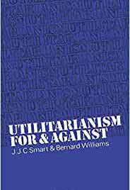 Utilitarianism, For and Against by J.J.C Smart and Bernard Williams